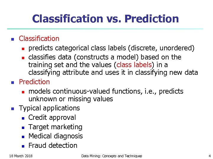 Classification vs. Prediction n Classification n predicts categorical class labels (discrete, unordered) n classifies