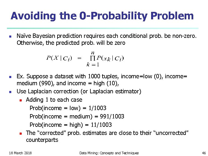 Avoiding the 0 -Probability Problem n n n Naïve Bayesian prediction requires each conditional