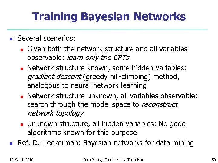 Training Bayesian Networks n Several scenarios: n Given both the network structure and all