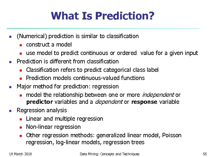 What Is Prediction? n n (Numerical) prediction is similar to classification n construct a