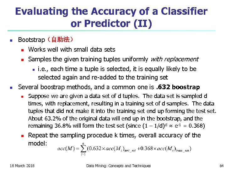 Evaluating the Accuracy of a Classifier or Predictor (II) n Bootstrap(自助法) n Works well
