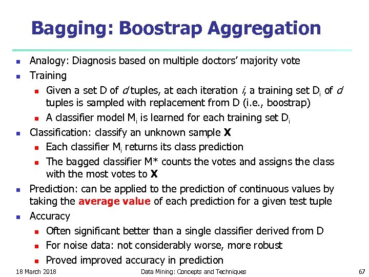 Bagging: Boostrap Aggregation n n Analogy: Diagnosis based on multiple doctors' majority vote Training
