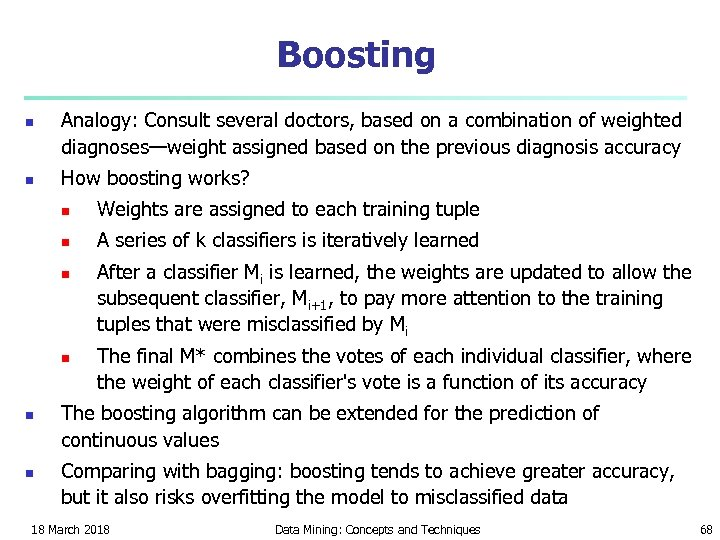 Boosting n n Analogy: Consult several doctors, based on a combination of weighted diagnoses—weight
