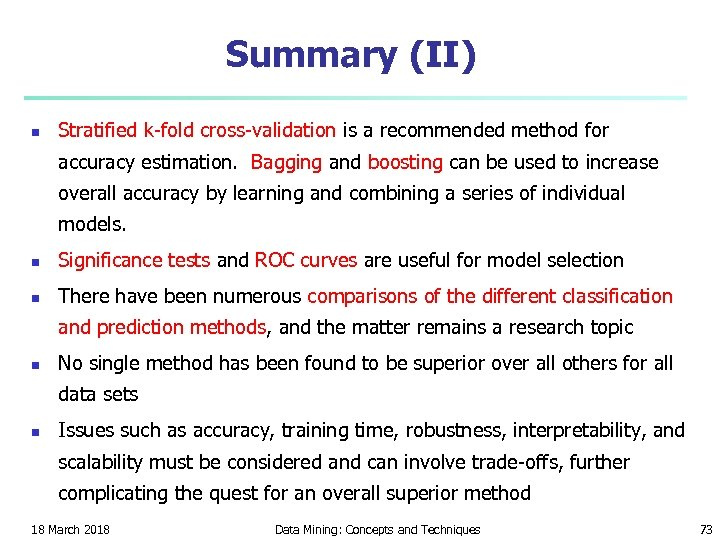 Summary (II) n Stratified k-fold cross-validation is a recommended method for accuracy estimation. Bagging