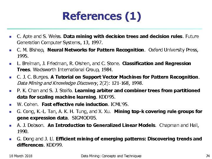 References (1) n n n n n C. Apte and S. Weiss. Data mining