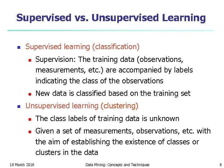 Supervised vs. Unsupervised Learning n Supervised learning (classification) n n n Supervision: The training