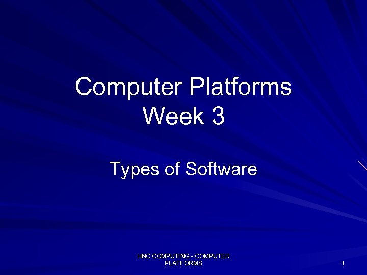 Computer Platforms Week 3 Types of Software HNC COMPUTING - COMPUTER PLATFORMS 1