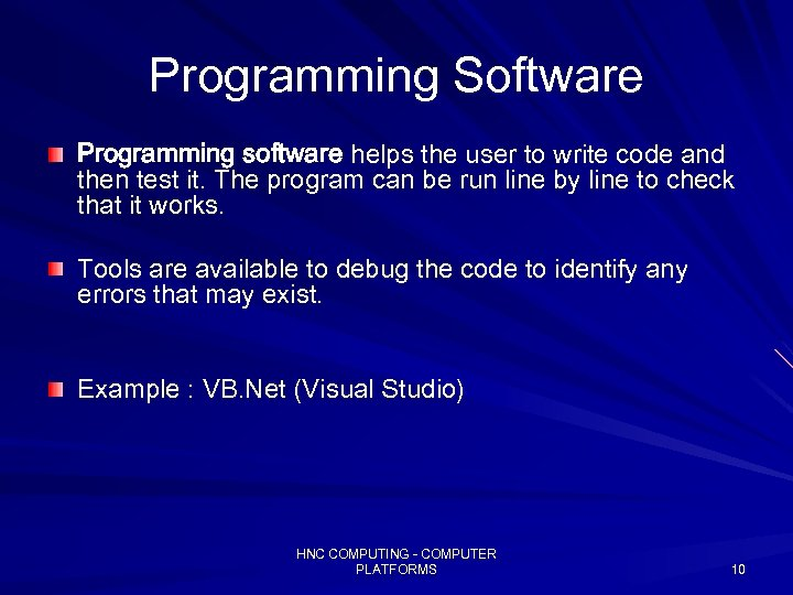 Programming Software Programming software helps the user to write code and then test it.