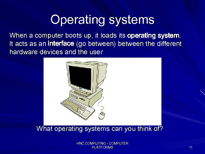 Operating systems When a computer boots up, it loads its operating system. It acts