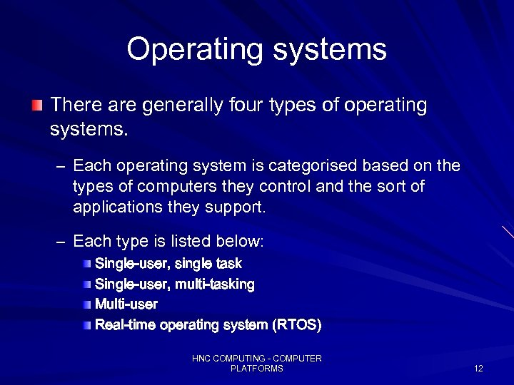 Operating systems There are generally four types of operating systems. – Each operating system