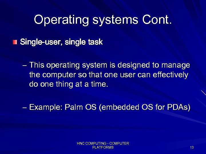 Operating systems Cont. Single-user, single task – This operating system is designed to manage
