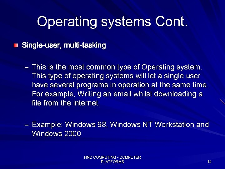 Operating systems Cont. Single-user, multi-tasking – This is the most common type of Operating