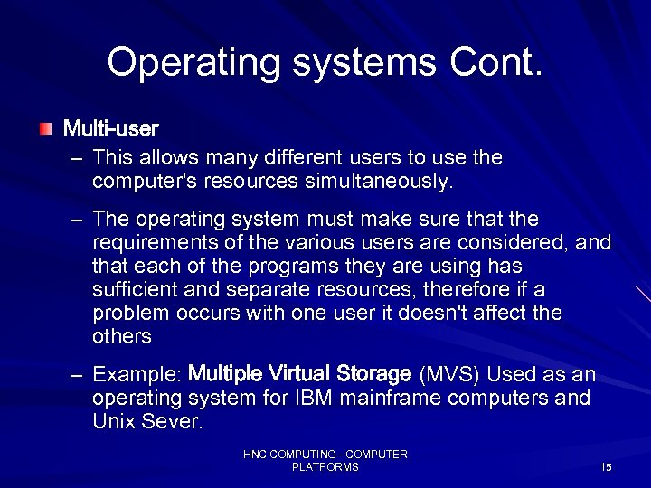 Operating systems Cont. Multi-user – This allows many different users to use the computer's