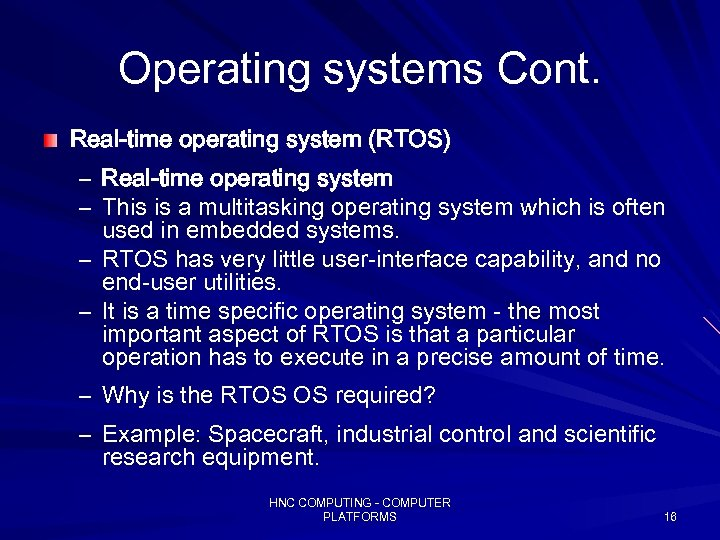 Operating systems Cont. Real-time operating system (RTOS) – Real-time operating system – This is