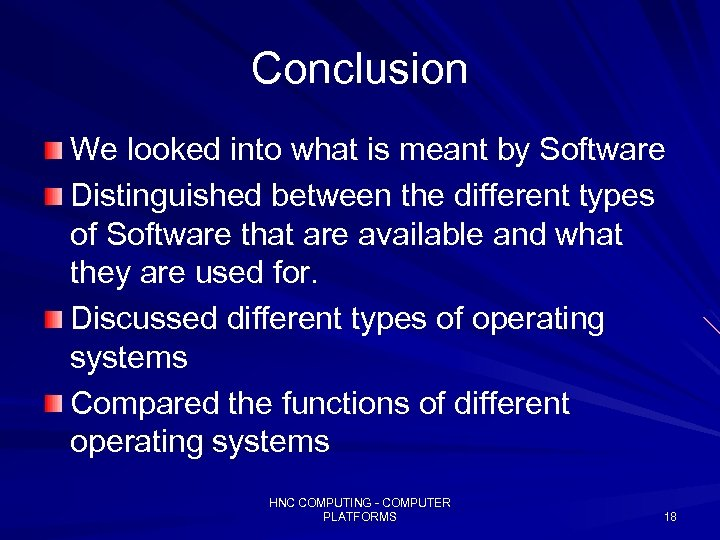 Conclusion We looked into what is meant by Software Distinguished between the different types