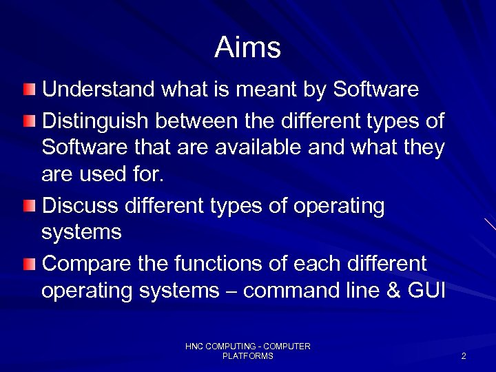 Aims Understand what is meant by Software Distinguish between the different types of Software