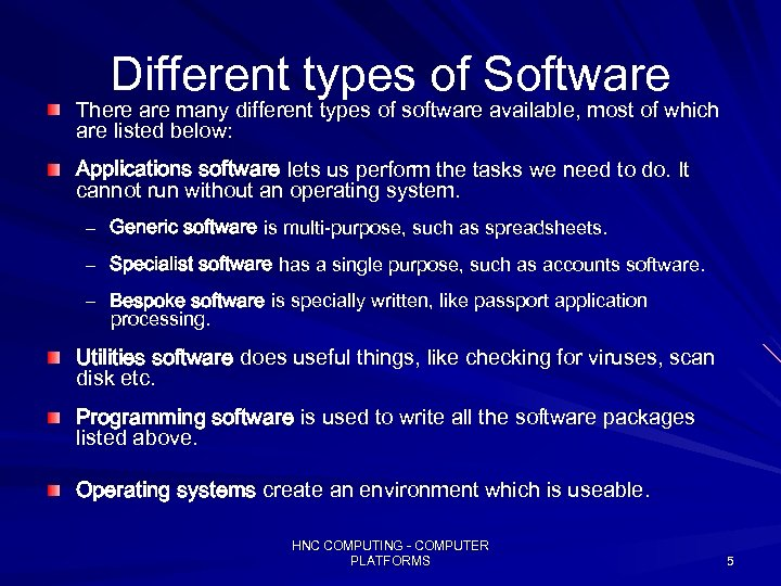 Different types of Software There are many different types of software available, most of