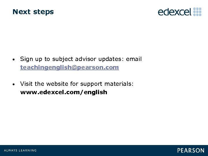 Next steps • Sign up to subject advisor updates: email teachingenglish@pearson. com • Visit