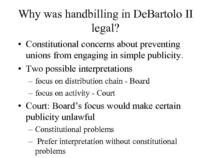 Why was handbilling in De. Bartolo II legal? • Constitutional concerns about preventing unions