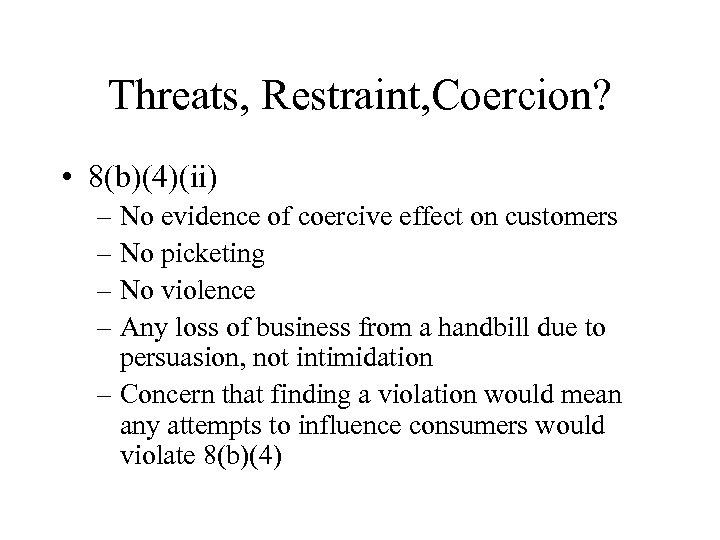 Threats, Restraint, Coercion? • 8(b)(4)(ii) – No evidence of coercive effect on customers –