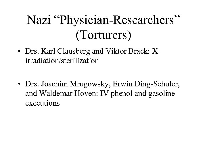 "Nazi ""Physician-Researchers"" (Torturers) • Drs. Karl Clausberg and Viktor Brack: Xirradiation/sterilization • Drs. Joachim"