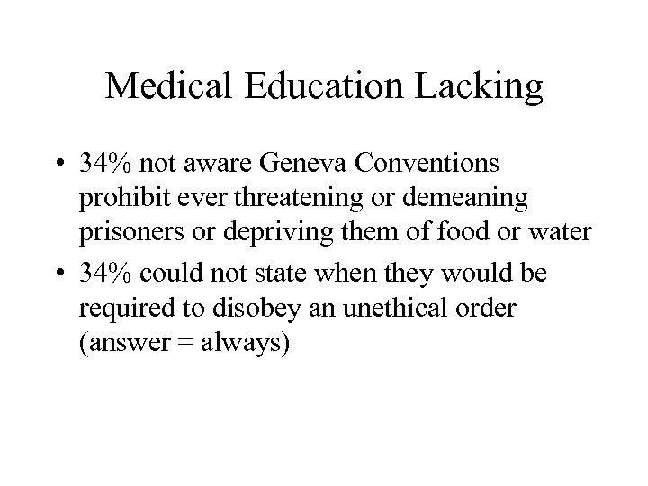Medical Education Lacking • 34% not aware Geneva Conventions prohibit ever threatening or demeaning