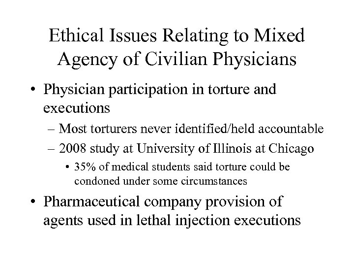Ethical Issues Relating to Mixed Agency of Civilian Physicians • Physician participation in torture