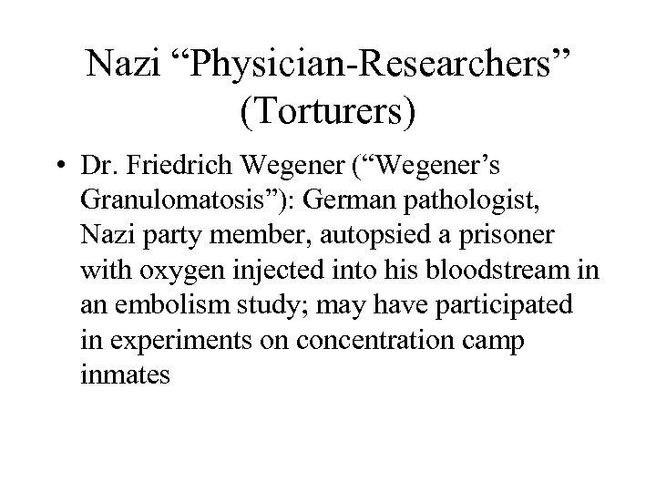"Nazi ""Physician-Researchers"" (Torturers) • Dr. Friedrich Wegener (""Wegener's Granulomatosis""): German pathologist, Nazi party member,"