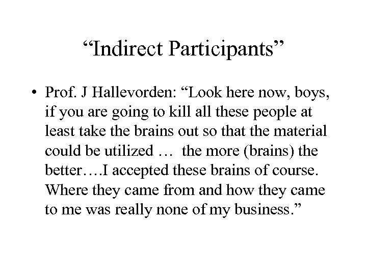 """""""Indirect Participants"""" • Prof. J Hallevorden: """"Look here now, boys, if you are going"""