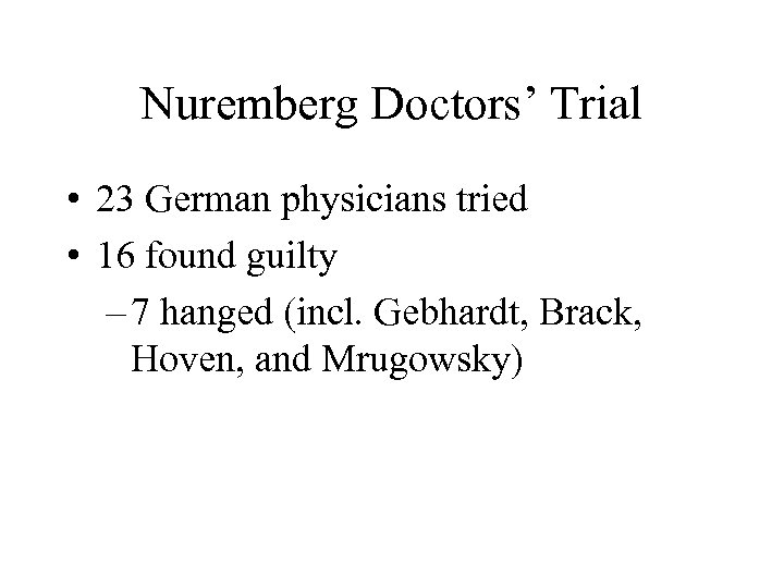 Nuremberg Doctors' Trial • 23 German physicians tried • 16 found guilty – 7