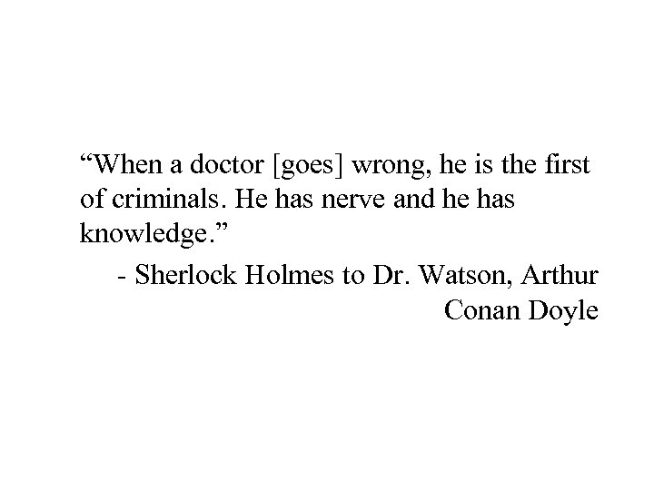 """When a doctor [goes] wrong, he is the first of criminals. He has nerve"