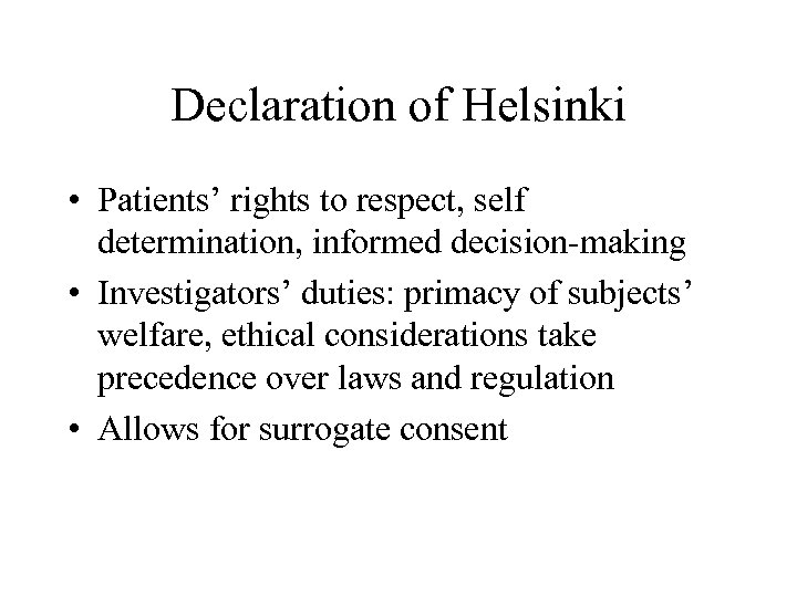 Declaration of Helsinki • Patients' rights to respect, self determination, informed decision-making • Investigators'