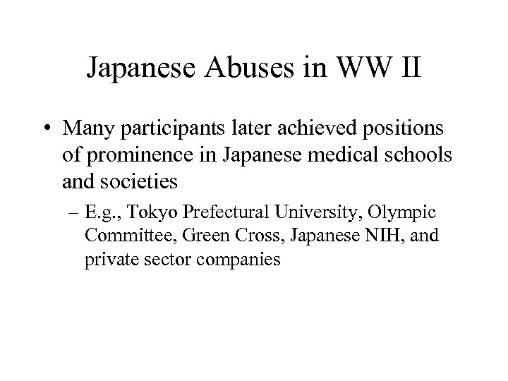 Japanese Abuses in WW II • Many participants later achieved positions of prominence in