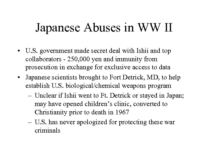 Japanese Abuses in WW II • U. S. government made secret deal with Ishii