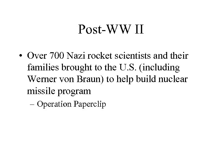 Post-WW II • Over 700 Nazi rocket scientists and their families brought to the