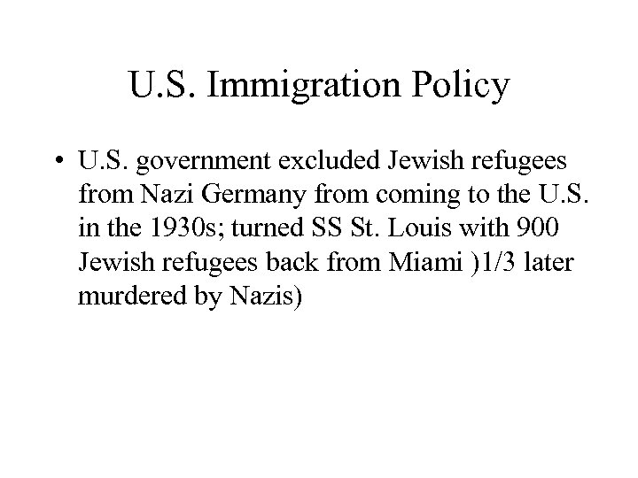 U. S. Immigration Policy • U. S. government excluded Jewish refugees from Nazi Germany
