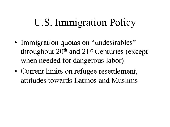 """U. S. Immigration Policy • Immigration quotas on """"undesirables"""" throughout 20 th and 21"""
