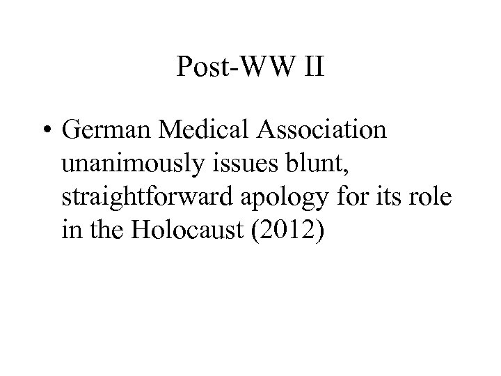 Post-WW II • German Medical Association unanimously issues blunt, straightforward apology for its role