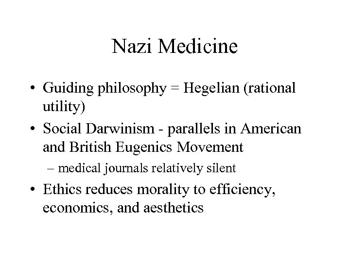 Nazi Medicine • Guiding philosophy = Hegelian (rational utility) • Social Darwinism - parallels