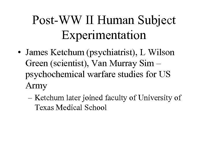 Post-WW II Human Subject Experimentation • James Ketchum (psychiatrist), L Wilson Green (scientist), Van