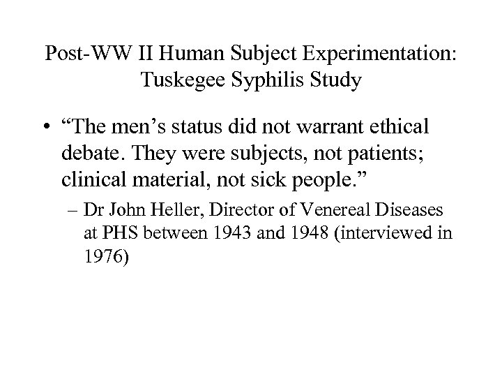 "Post-WW II Human Subject Experimentation: Tuskegee Syphilis Study • ""The men's status did not"