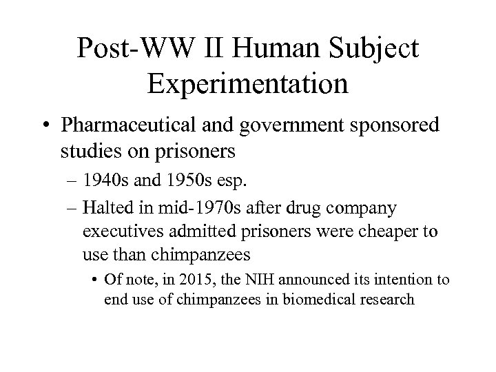 Post-WW II Human Subject Experimentation • Pharmaceutical and government sponsored studies on prisoners –