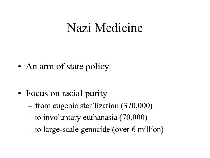 Nazi Medicine • An arm of state policy • Focus on racial purity –