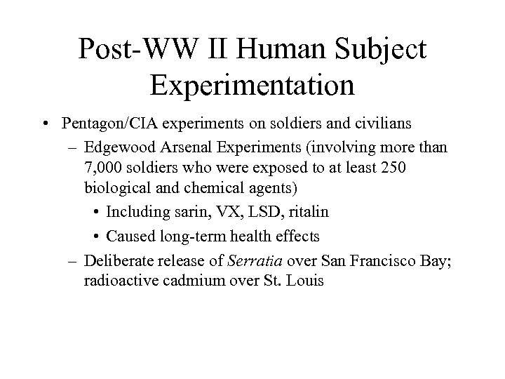 Post-WW II Human Subject Experimentation • Pentagon/CIA experiments on soldiers and civilians – Edgewood