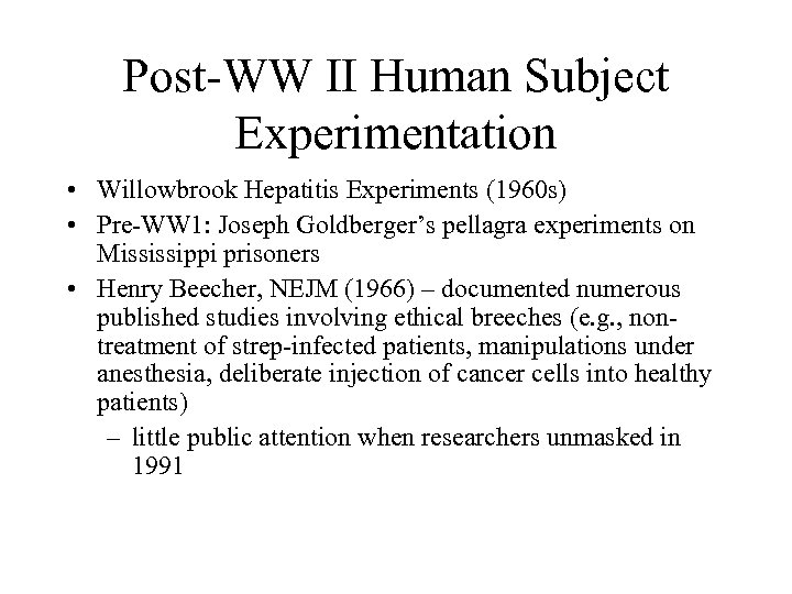 Post-WW II Human Subject Experimentation • Willowbrook Hepatitis Experiments (1960 s) • Pre-WW 1:
