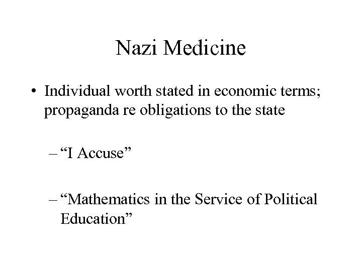Nazi Medicine • Individual worth stated in economic terms; propaganda re obligations to the