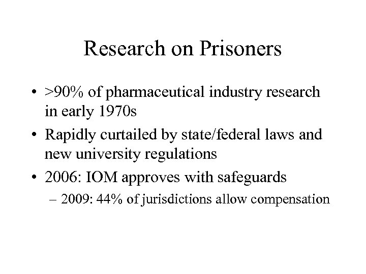 Research on Prisoners • >90% of pharmaceutical industry research in early 1970 s •