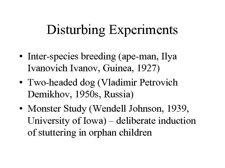 Disturbing Experiments • Inter-species breeding (ape-man, Ilya Ivanovich Ivanov, Guinea, 1927) • Two-headed dog