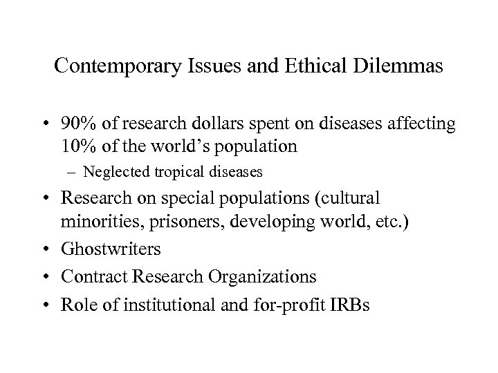 Contemporary Issues and Ethical Dilemmas • 90% of research dollars spent on diseases affecting
