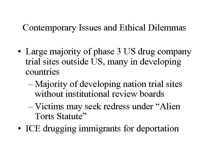 Contemporary Issues and Ethical Dilemmas • Large majority of phase 3 US drug company